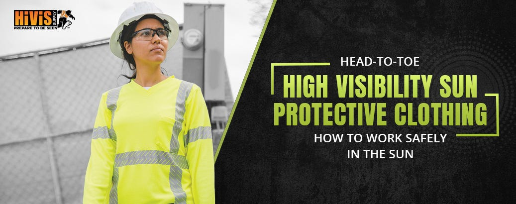Head-to-Toe High Visibility Sun Protective Clothing: How to Work Safely in the Sun