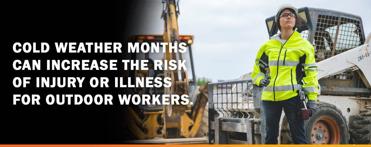 Cold weather months can increase the risk of injury or illness for outdoor workers.