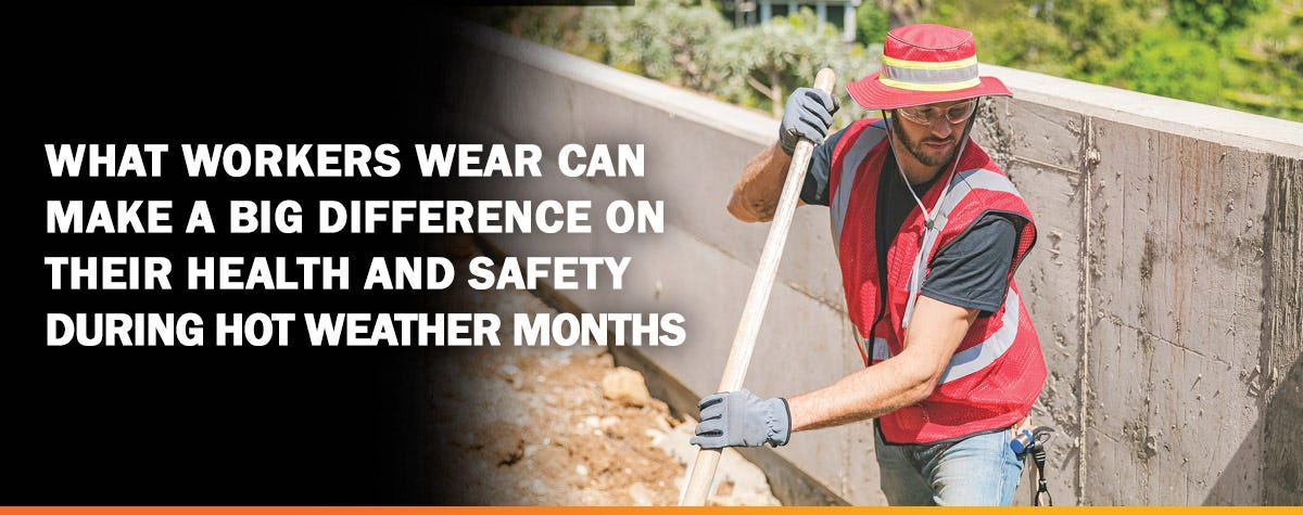 What workers wear can make a big difference on their health and safety during hot weather months