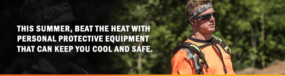 This summer, beat the heat with personal protective equipment that can keep you cool and safe