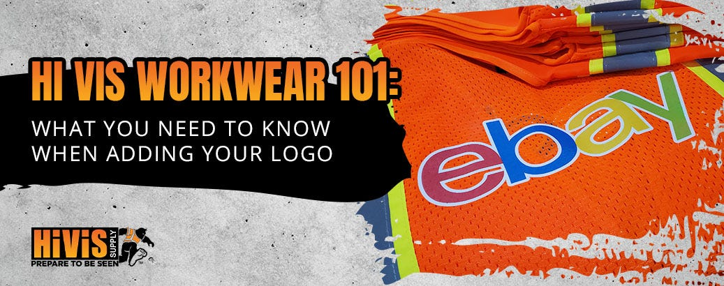 Hi Vis Workwear 101: What You Need to Know When Adding Your Logo